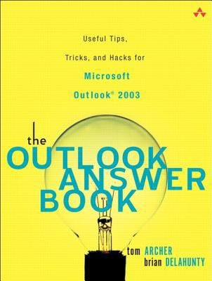 The Outlook Answer Book: Useful Tips, Tricks, and Hacks for Microsoft Outlook 2003 9780321303974
