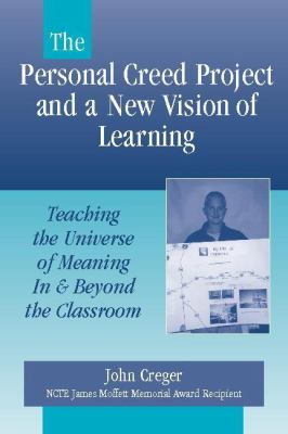 The Personal Creed Project and a New Vision of Learning: Teaching the Universe of Meaning in & Beyond the Classroom 9780325006666