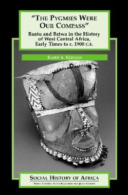 The Pygmies Were Our Compass: Bantu and Batwa in the History of West Central Africa, Early Times to C. 1900 C.E. 9780325071046