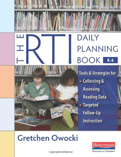 The Rti Daily Planning Book, K-6: Tools and Strategies for Collecting and Assessing Reading Data & Targeted Follow-Up Instruction 9780325017310