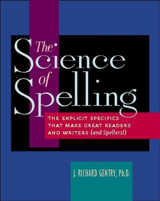 The Science of Spelling: The Explicit Specifics That Make Great Readers and Writers (and Spellers!) 9780325007175