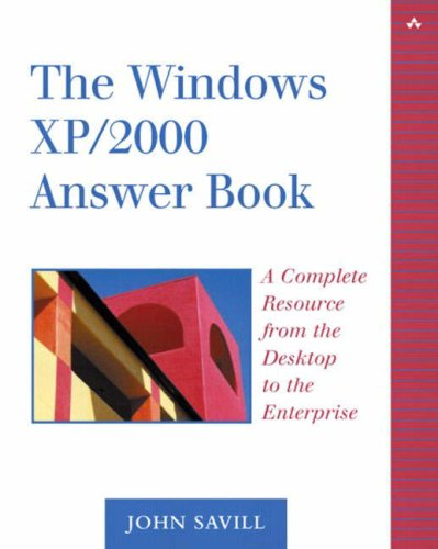 The Windows XP/2000 Answer Book: A Complete Resource from the Desktop to the Enterprise 9780321113573