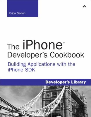 The iPhone Developer's Cookbook: Building Applications with the iPhone SDK 9780321555458