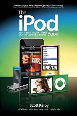 The iPod Book: How to Do Just the Useful and Fun Stuff with Your iPod and iTunes 9780321649065