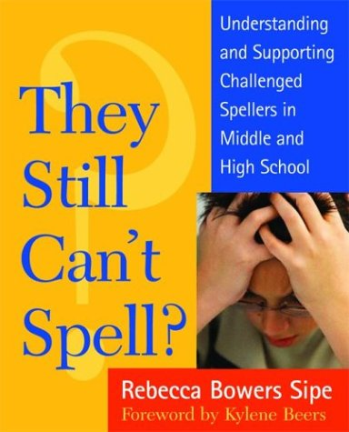 They Still Can't Spell?/Understanding and Supporting Challenged Spellers in Middle and High School: Understanding and Supporting Challenged Spellers i 9780325005393