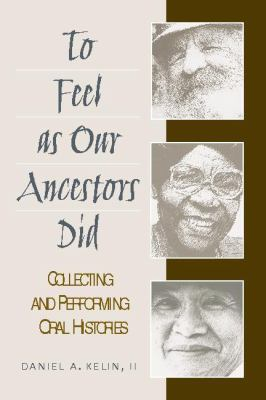 To Feel as Our Ancestors Did: Collecting and Performing Oral Histories 9780325006864