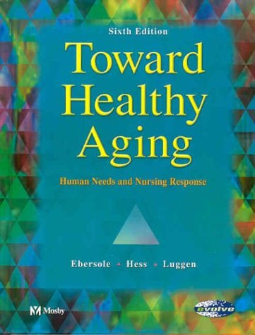 Toward Healthy Aging: Human Needs & Nursing Response 9780323020121