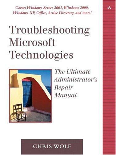 Troubleshooting Microsoft Technologies: The Ultimate Administrator's Repair Manual 9780321133458
