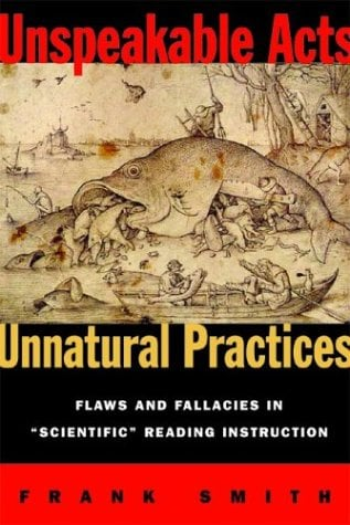 Unspeakable Acts, Unnatural Practices: Flaws and Fallacies in Scientific Reading Instruction 9780325006192