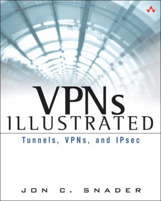 VPNs Illustrated: Tunnels, VPNs, and Ipsec: Tunnels, VPNs, and Ipsec 9780321245441
