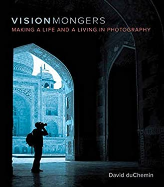 VisionMongers: Making a Life and a Living in Photography 9780321670205