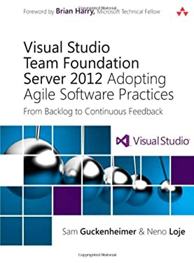 Visual Studio Team Foundation Server 2012: Adopting Agile Software Practices: From Backlog to Continuous Feedback 9780321864871