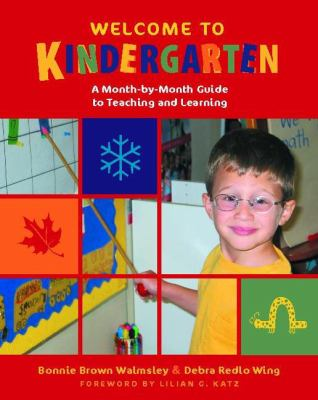 Welcome to Kindergarten: A Month-By-Month Guide to Teaching and Learning 9780325007113
