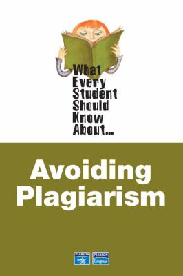 What Every Student Should Know about Avoiding Plagiarism 9780321446893