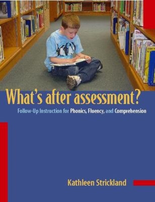 What's After Assessment?: Follow-Up Instruction for Phonics, Fluency, and Comprehension 9780325005720