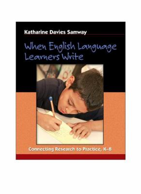 When English Language Learners Write: Connecting Research to Practice, K-8 9780325006338