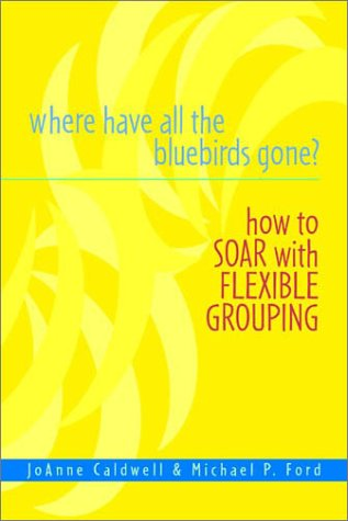 Where Have All the Bluebirds Gone?: How to Soar with Flexible Grouping 9780325004372