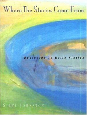 Where the Stories Come from: Beginning to Write Fiction 9780321078995