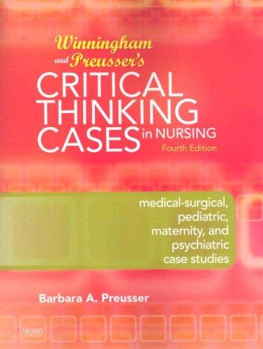 Winningham and Preusser's Critical Thinking Cases in Nursing: Medical-Surgical, Pediatric, Maternity, and Psychiatric Case Studies 9780323053594