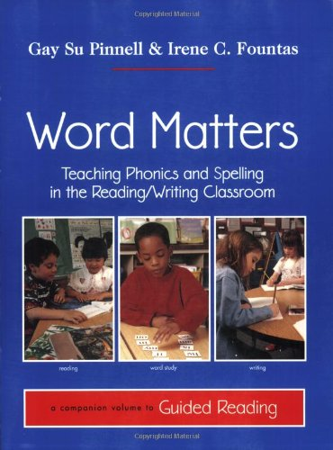 Word Matters: Teaching Phonics and Spelling in the Reading/Writing Classroom 9780325000510