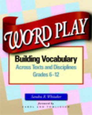 Word Play: Building Vocabulary Across Texts and Disciplines, Grades 6-12 9780325013725