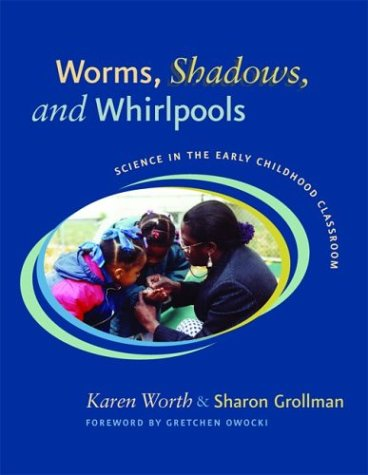 Worms, Shadows, and Whirlpools: Science in the Early Childhood Classroom 9780325005737