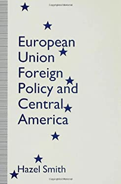European Union Foreign Policy and Central America 9780333614648