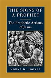 The Signs of a Prophet: The Prophetic Actions of Jesus 18356243