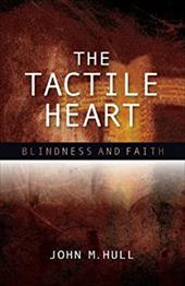 The Tactile Heart: Blindness and Faith 22955390