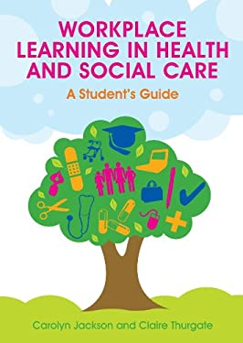Workplace Learning in Health and Social Care: A Student's Guide 9780335237500