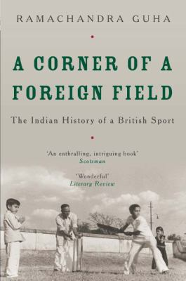 A Corner of a Foreign Field: The Indian History of a British Sport 9780330491174