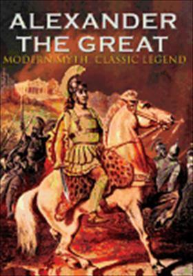 Alexander the Great: Modern Myth, Classic Legend