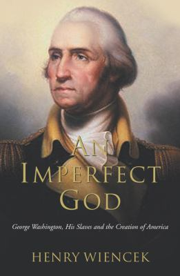 An Imperfect God: George Washington, His Slaves and the Creation of America 9780330488693
