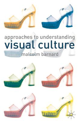 Approaches to Understanding Visual Culture 9780333772881