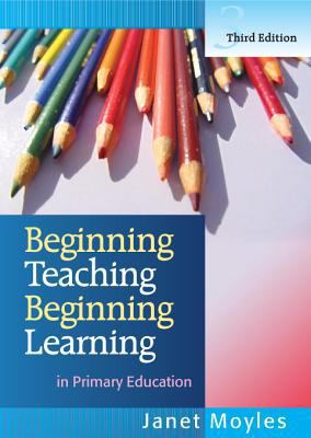 Beginning Teaching: Beginning Learning: In Primary Education 9780335221318