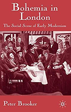 Bohemia in London: The Social Scene of Early Modernism 9780333983959