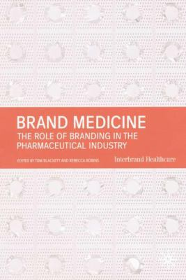 Brand Medicine: The Role of Branding in the Pharmaceutical Industry 9780333930984