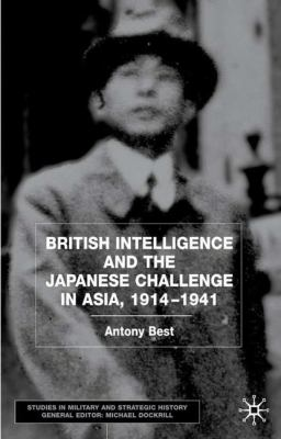 British Intelligence and the Japanese Challenge in Asia, 1914-1941 9780333945513