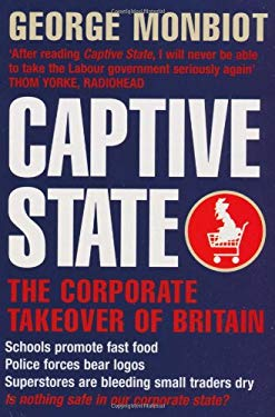 Captive State: The Corporate Takeover of Britain 9780330369435