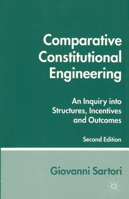 Comparative Constitutional Engineering: An Inquiry into Structures, Incentives and Outcomes 9780333675090