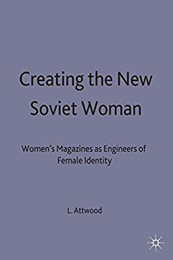 Creating the New Soviet Woman: Women's Magazines as Engineers of Female Identity, 1922-53 9780333772751