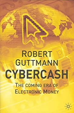 Cybercash: The Coming Era of Electronic Money 9780333987308
