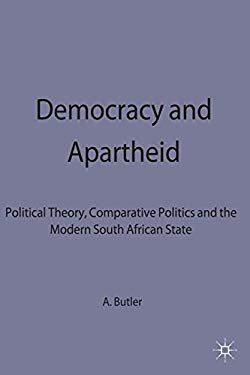 Democracy and Apartheid: Political Theory, Comparative Politics and the Modern South African State 9780333665930