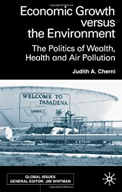 Economic Growth Versus the Environment: The Politics of Wealth, Health and Air Pollution 9780333929568