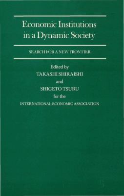 Economic Institutions in a Dynamic Society: Search for a New Frontier 9780333467398