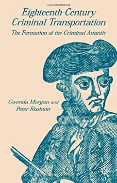 Eighteenth-Century Criminal Transportation: The Formation of the Criminal Atlantic 9780333793381