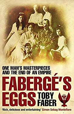 Faberg's Eggs: One Man's Masterpieces and the End of an Empire. Toby Faber
