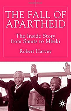 Fall of Apartheid: The Inside Story from Smuts to Mbeki 9780333802472