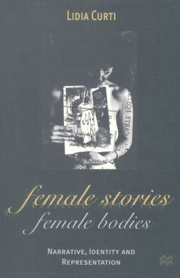 Female Stories, Female Bodies: Narrative, Identity and Representation 9780333471654