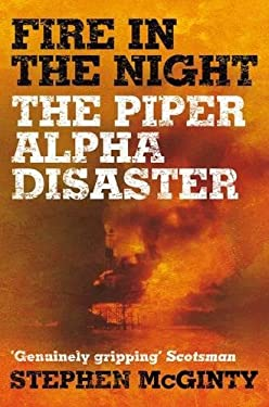Fire in the Night: The Piper Alpha Disaster 9780330471930